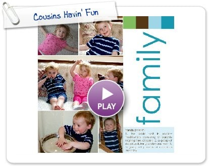 Click to play Cousins Havin' Fun