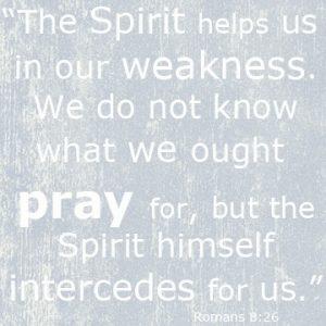 God intercedes for us... Romans 8:26