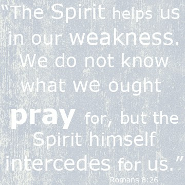 God intercedes for us... Romans 8:26