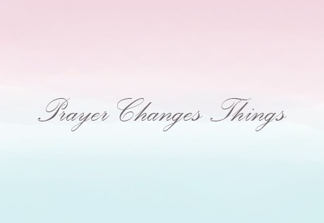 Prayer Changes Things!