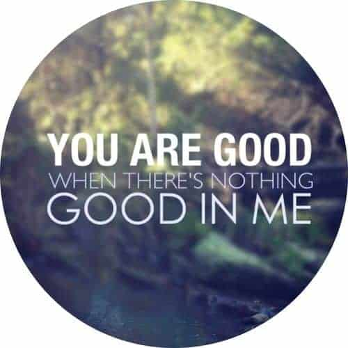 You are Good!